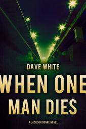 When One Man Dies: A Jackson Donne Novel