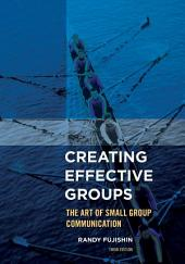 Creating Effective Groups: The Art of Small Group Communication, Edition 3