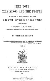 The Pope, the Kings and the People: A History of the Movement to Make the Pope Governor of the World by a Universal Reconstruction of Society from the Issue of the Syllabus to the Close of the Vatican Council, Volume 1