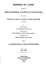 Reports of Cases Decided in the Supreme Courts of Scotland and in the House of Lords on Appeal from Scotland