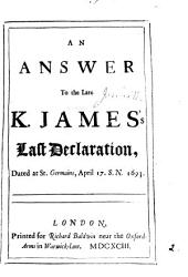 An answer to the late k. James's last declaration, dated at St.Germains, Apr. 17. 1693 [by J. Welwood.].