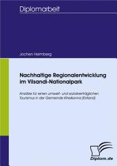 Nachhaltige Regionalentwicklung im Vilsandi-Nationalpark: Ansätze für einen umwelt- und sozialverträglichen Tourismus in der Gemeinde Kihelkonna (Estland)