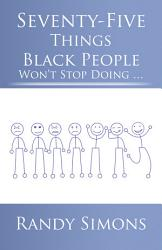 Seventy Five Things Black People Won T Stop Doing Book PDF
