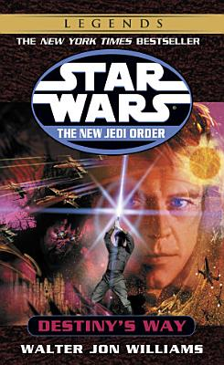 Destiny s Way  Star Wars Legends  The New Jedi Order  PDF