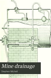 Mine drainage: being a complete practical treatise on direct-acting underground steam pumping machinery