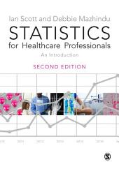 Statistics for Healthcare Professionals: An Introduction, Edition 2