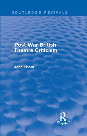 Post War British Theatre Criticism  Routledge Revivals