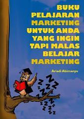 Buku Pelajaran Marketing bagi Anda yang Ingin tapi Malas Belajar Marketing: Komik berisi pelajaran dasar Marketing