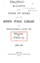 Electricity: A List of Works Upon Electricity and Magnetism which are in the Public Library, Not Including Works Upon Medical Electricity, Animal Magnetism, Terrestrial Magnetism, the Telegraph, Or Telephone