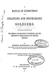 A Manual of Instructions for Enlisting and Discharging Soldiers: With Special Reference to the Medical Examination of Recruits, and the Detection of Disqualifying and Feigned Diseases