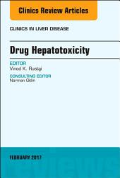 Drug Hepatotoxicity, An Issue of Clinics in Liver Disease, E-Book
