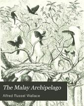 The Malay Archipelago: The Land of the Orang-utan and the Bird of Paradise, Volume 2