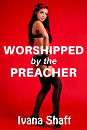 Worshipped by the Preacher: A Steamy Taboo Tale
