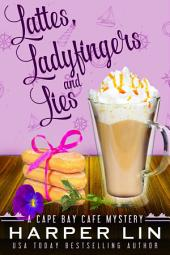 Lattes, Ladyfingers, and Lies: A Cape Bay Cafe Mystery Book 4