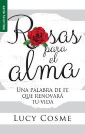 Rosas para el alma: Una palabra de fe que renovará tu vida