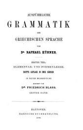 Ausführliche Grammatik der griechischen Sprache: T. Elementar- und Formenlehre ... in neuer Bearbeitung besorgt von Dr. Friedrich Blass. 1890-92. 2 v