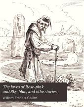 The loves of Rose-pink and Sky-blue, and othe stories