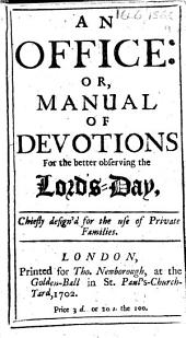 An office: or, Manual of devotions for the better observing the Lord's-Day, chiefly design'd for the use of private families