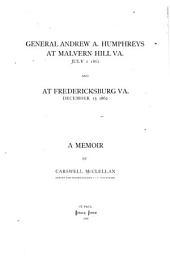General Andrew A. Humphreys at Malvern Hill, Va., July 1, 1862 and at Fredericksburg, Va., December 13, 1862: A Memoir, Volume 394
