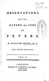 Observations on the Nature and Cure of Fevers: In Two Volumes, Volume 2