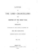 Lives of the Lord Chancellors and Keepers of the Great Seal of England: From the Earliest Times Till the Reign of Queen Victoria, Volume 12