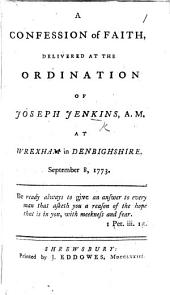 A Confession of Faith delivered at the Ordination of J. J. ... at Wrexham in Denbighshire