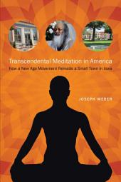 Transcendental Meditation in America: How a New Age Movement Remade a Small Town in Iowa