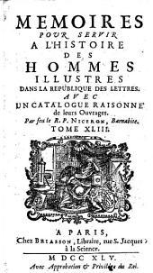 Mémoires pour servir à l'histoire des hommes illustres dans la république des lettres. Avec un catalogue raisonné de leurs ouvrages: Volume43