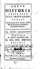 Breve historia delle vite degl'imperadori Romani: cominciando da C. Giulio Cesare sino al regnante Leopoldo I, imperador Romano