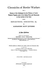 Chronicles of Border Warfare: Or, a History of the Settlement by the Whites, of North-Western Virginia, and of the Indian Wars and Massacres in that Section of the State with Reflections, Anecdotes, &c