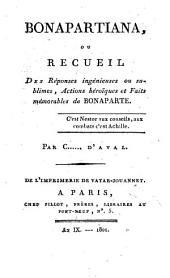 Bonapartiana, ou recueil des réponses ingénieuses ou sublimes, actions héroïques et faits mémorables de Bonaparte: Volume2