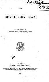 """The Desultory Man. By the Author of """"Richelieu"""", """"The Gypsy"""", (G. P. R. James), Etc"""