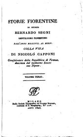 Storie fiorentine di Messer Bernardo Segni, gentiluomo fiorentino, dall'anno MDXXVII. al MDLV.