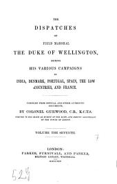 The Dispatches of Field Marshal the Duke of Wellington, During His Various Campaigns in India, Denmark, Portugal, Spain, the Low Countries, and France: Volume 7