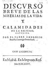 Discurso breve de las miserias de la vida y calamidades de la religion catolica. - Madrid, La imprenta real. 1635