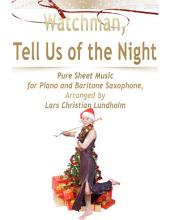 Watchman, Tell Us of the Night Pure Sheet Music for Piano and Baritone Saxophone, Arranged by Lars Christian Lundholm
