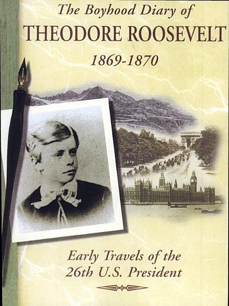 The Boyhood Diary of Theodore Roosevelt  1869 1870