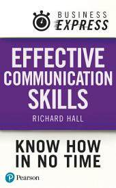 Business Express: Effective Communication Skills: How to get your message across successfully