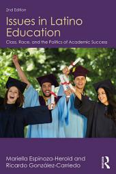 Issues in Latino Education: Race, School Culture, and the Politics of Academic Success, Edition 2
