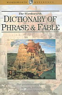 Wordsworth Dictionary of Phrase and Fable