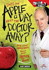 Does an Apple a Day Keep the Doctor Away?: And Other Questions about Your Health and Body