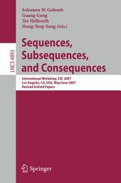 Sequences, Subsequences, and Consequences: International Workshop, SSC 2007, Los Angeles, CA, USA, May 31 - June 2, 2007, Revised Invited Papers