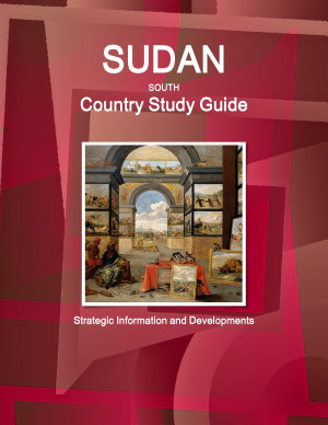 Sudan South Country Study Guide - Strategic Information and Developments