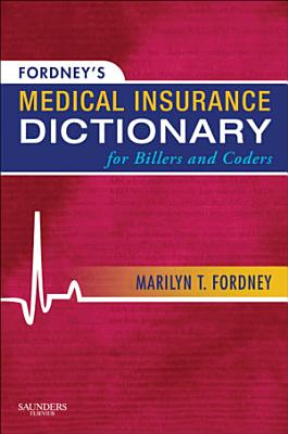 Fordney s Medical Insurance Dictionary for Billers and Coders   E Book PDF