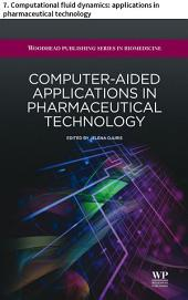 Computer-aided applications in pharmaceutical technology: 7. Computational fluid dynamics: applications in pharmaceutical technology