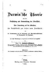 Die Darwin'sche Theorie von der Entstehung und Undwantlung der Lebe-welt: Ihre Anwedung auf den Menschen, ihr Verhältniss zur Lehre vom Fortschritt und ihr Zusammenhang mit der Erfahrungs-ode̤r Wirklichkeits-Philosophie der Vergangenheit und Gegenwart