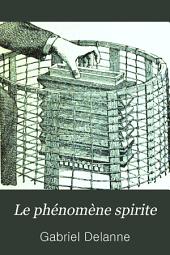 Le phénomène spirite: témoignages des savants ... Nombreuses figures dans le texte ...