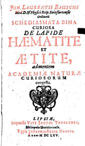 Schediasmata bina curiosa de Lapide Haematite et Aetite