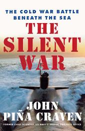 The Silent War: The Cold War Battle Beneath the Sea