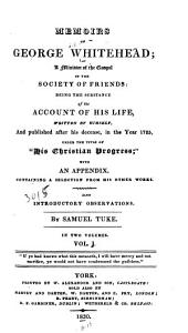 Memoirs of George Whitehead, a Minister of the Gospel in the Society of Friends: Being the Substance of the Account of His Life, Volume 1